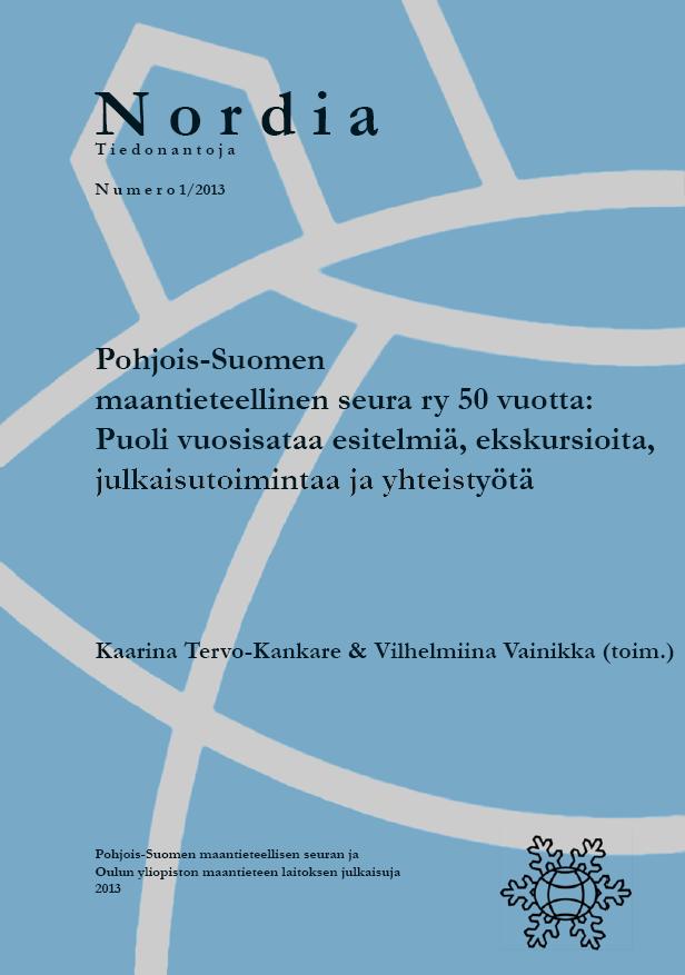 Näytä Nro 1 (2013): Pohjois-Suomen maantieteellinen seura ry 50 vuotta: Puoli vuosisataa esitelmiä, ekskursioita, julkaisutoimintaa ja yhteistyötä
